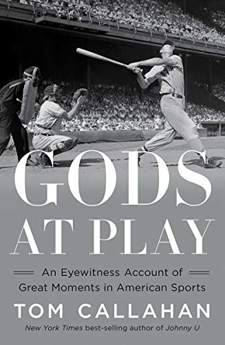 Gods at Play: An Eyewitness Account of Great Moments in American Sports